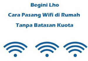 Begini-Lho-Cara-Pasang-Wifi-di-Rumah-Tanpa-Batasan-Kuota1-compressor