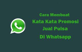 Cara Membuat Kata Kata Promosi Jual Pulsa Di Whatsapp Telusur Reload