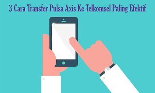 3-Cara-Transfer-Pulsa-Axis-Ke-Telkomsel-Paling-Efektif