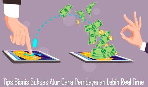 Tips-Bisnis-Sukses-Atur-Cara-Pembayaran-Lebih-Real-Time