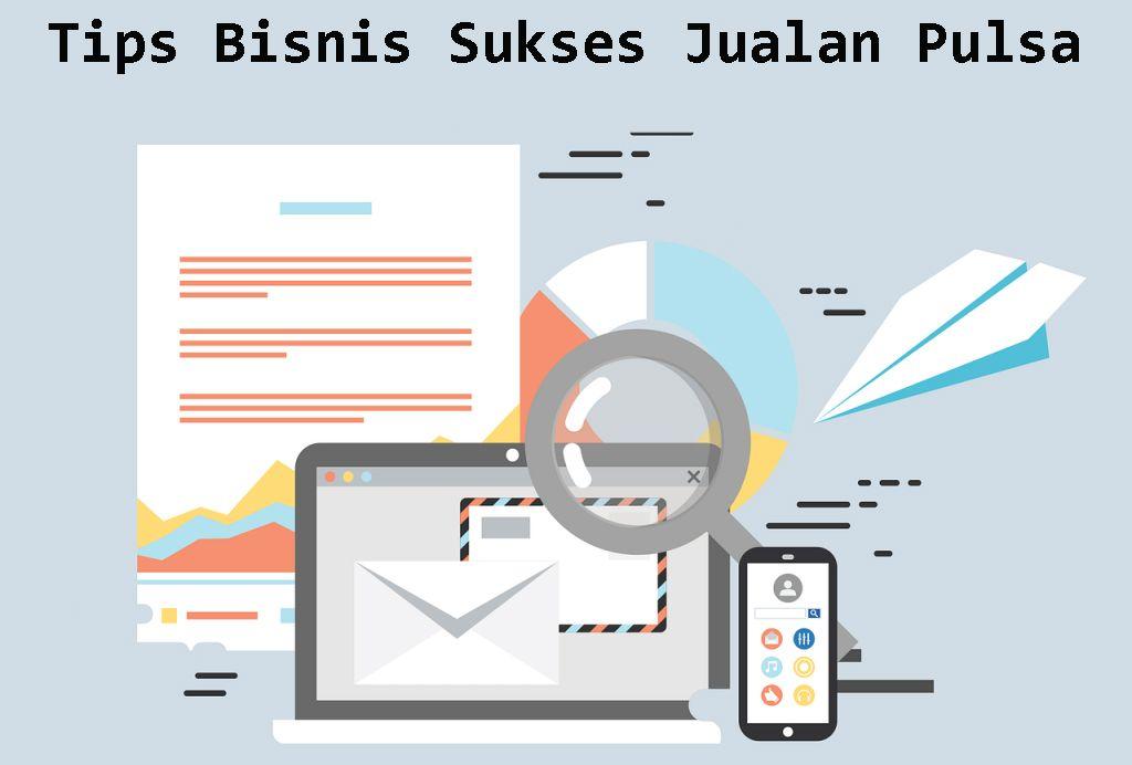 Tips Bisnis Sukses Jualan Pulsa Telusur Reload