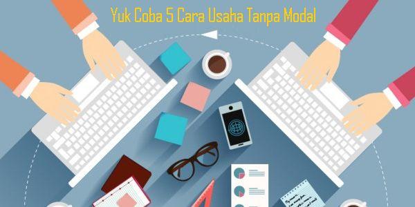 Yuk-Coba-5-Cara-Usaha-Tanpa-Modal