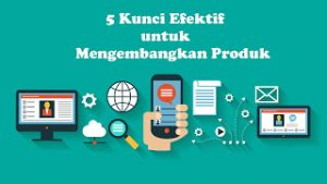5-Kunci-Efektif-untuk-Mengembangkan-Produk