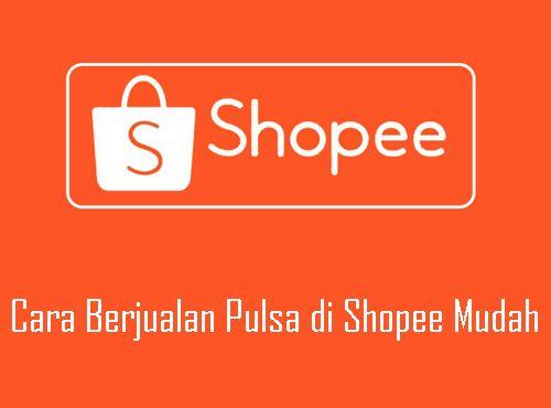 Cara-Berjualan-Pulsa-di-Shopee-Mudah