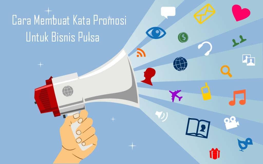 Cara Membuat Kata Promosi Untuk Bisnis Pulsa