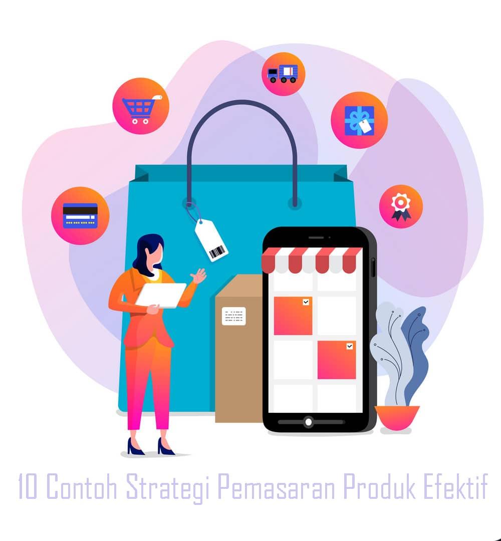 10 Contoh Strategi Pemasaran Produk Efektif