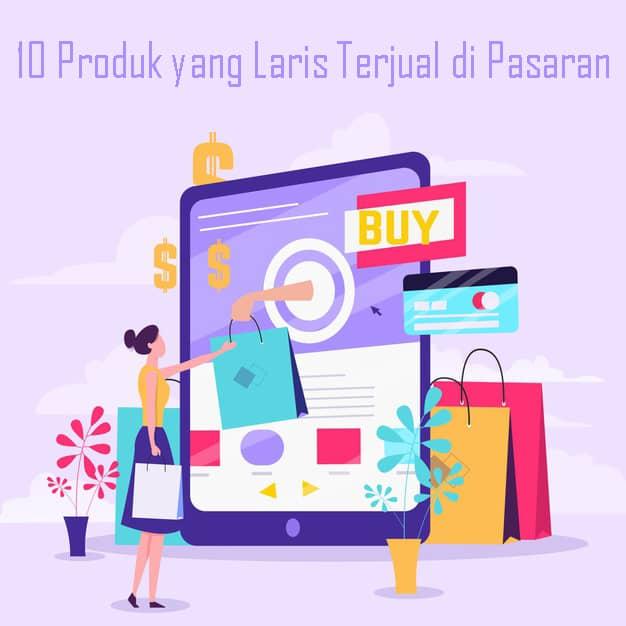 10 Produk yang Laris Terjual di Pasaran