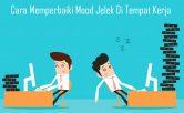 Cara Memperbaiki Mood Jelek Di Tempat Kerja