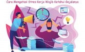 Cara Mengatasi Stres Kerja Wajib Ketahui Gejalanya