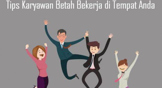 Tips Karyawan Betah Bekerja di Tempat Anda