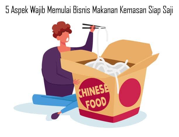 5 Aspek Wajib Memulai Bisnis Makanan Kemasan Siap Saji