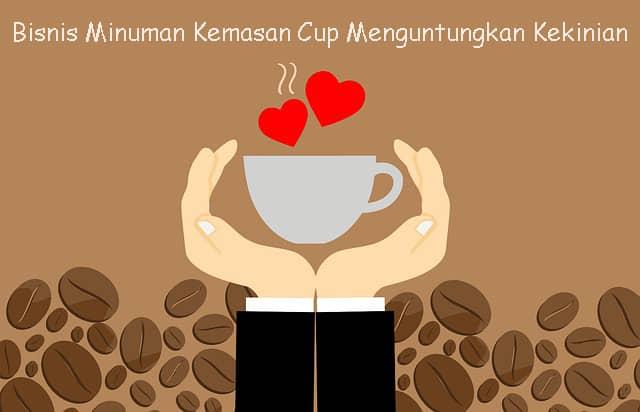 Bisnis Minuman Kemasan Cup Menguntungkan Kekinian