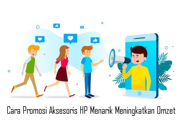 Cara Promosi Aksesoris HP Menarik Meningkatkan Omzet