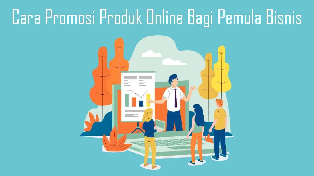 Cara-Promosi-Produk-Online-Bagi-Pemula-Bisnis