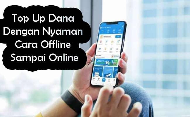 Top Up Dana Dengan Nyaman Cara Offline Sampai Online