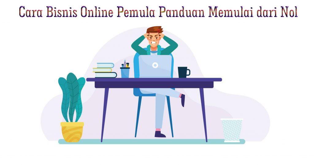 Cara Bisnis Online Pemula Panduan Memulai dari Nol