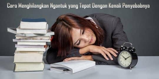 Sudah tahu apa yang menyebabkan rasa mengantuk anda, sekarang cari cara menghilangkan ngantuk dengan benar dan tepat.