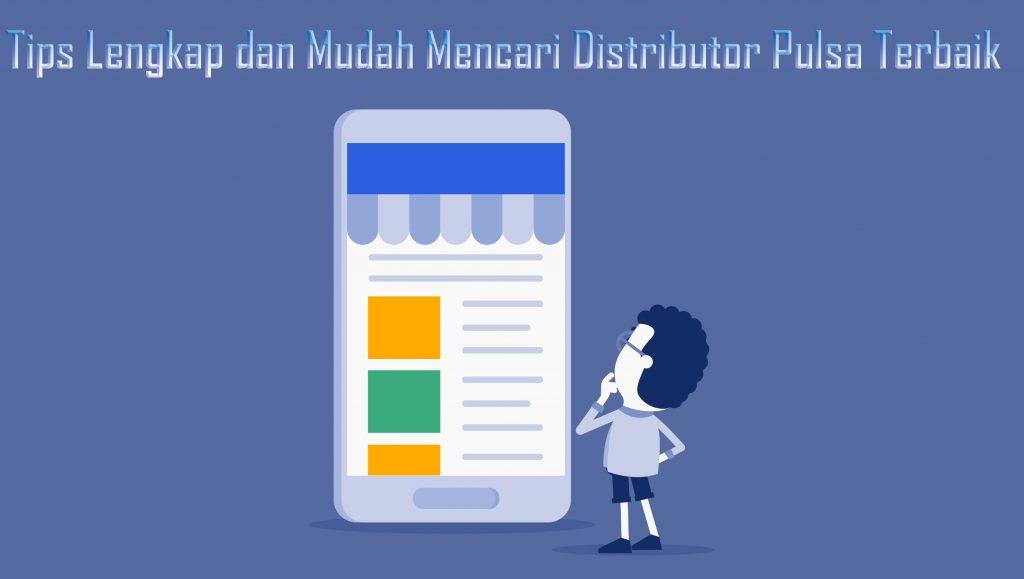 Tips Lengkap dan Mudah Mencari Distributor Pulsa Terbaik